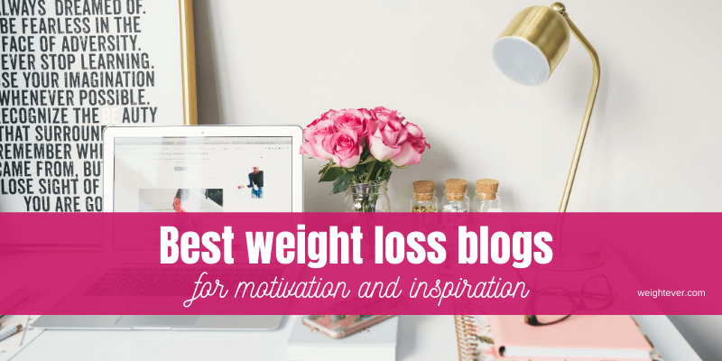 Best Weight Loss Blogs For Motivation And Inspiration Weightever