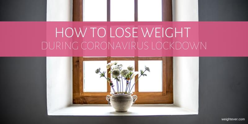 How to lose weight during coronavirus lockdown